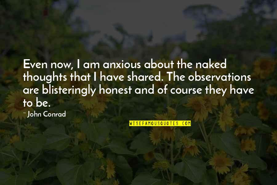 Writing Your Thoughts Quotes By John Conrad: Even now, I am anxious about the naked