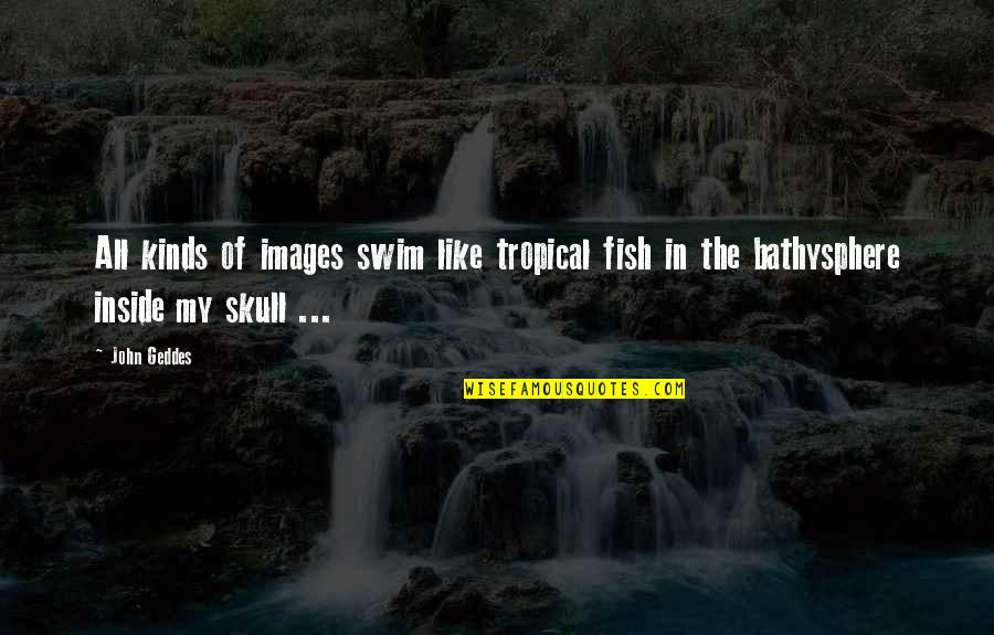 Writing Your Thoughts Quotes By John Geddes: All kinds of images swim like tropical fish