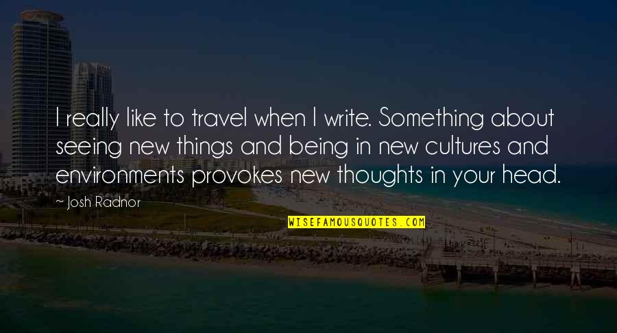 Writing Your Thoughts Quotes By Josh Radnor: I really like to travel when I write.