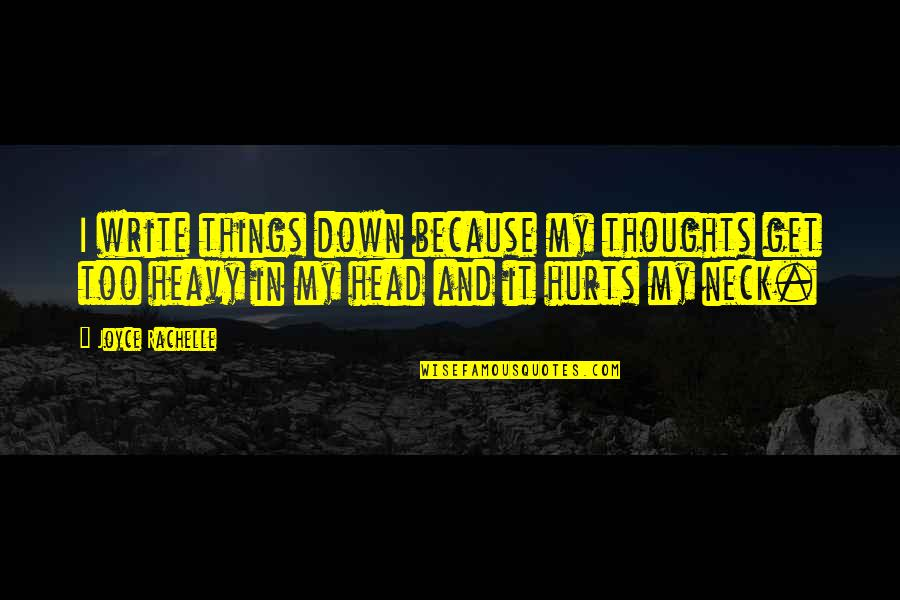 Writing Your Thoughts Quotes By Joyce Rachelle: I write things down because my thoughts get