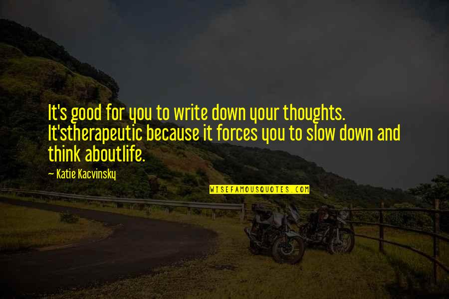 Writing Your Thoughts Quotes By Katie Kacvinsky: It's good for you to write down your