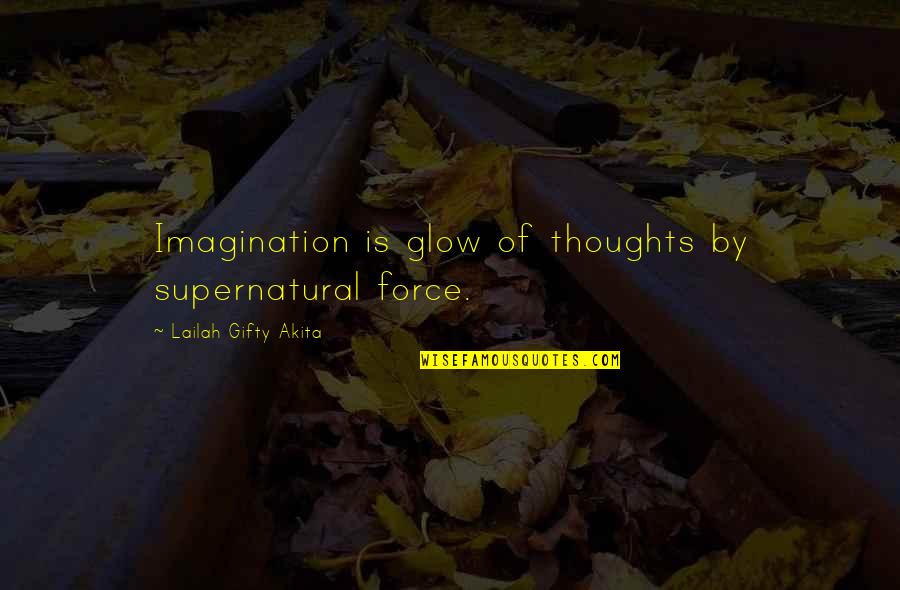 Writing Your Thoughts Quotes By Lailah Gifty Akita: Imagination is glow of thoughts by supernatural force.