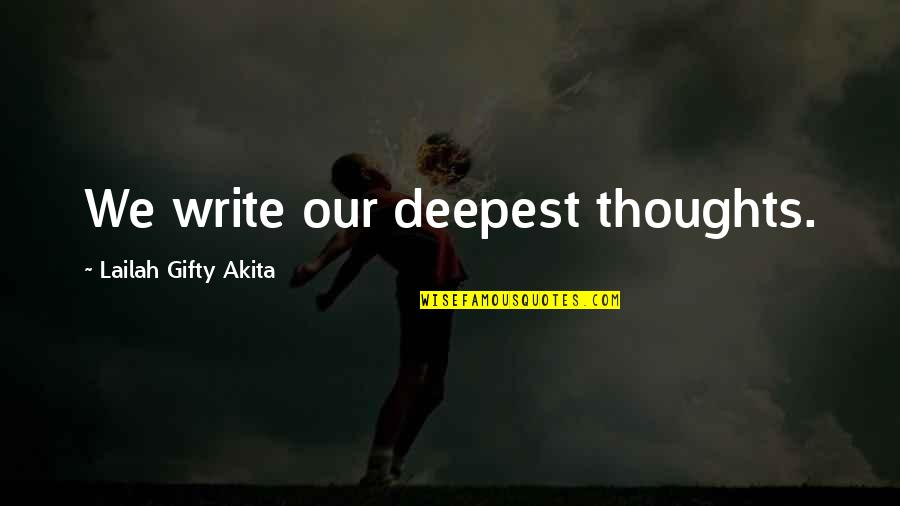 Writing Your Thoughts Quotes By Lailah Gifty Akita: We write our deepest thoughts.