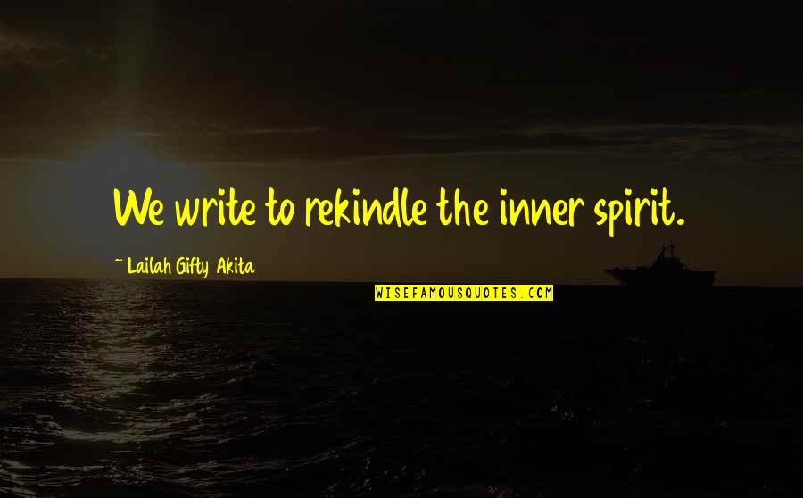 Writing Your Thoughts Quotes By Lailah Gifty Akita: We write to rekindle the inner spirit.