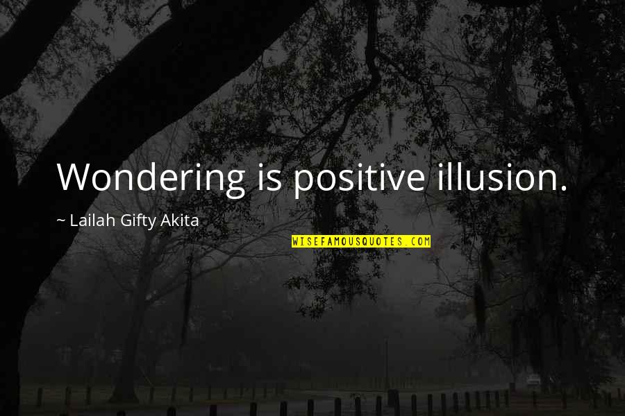 Writing Your Thoughts Quotes By Lailah Gifty Akita: Wondering is positive illusion.