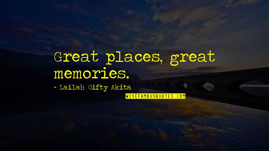 Writing Your Thoughts Quotes By Lailah Gifty Akita: Great places, great memories.