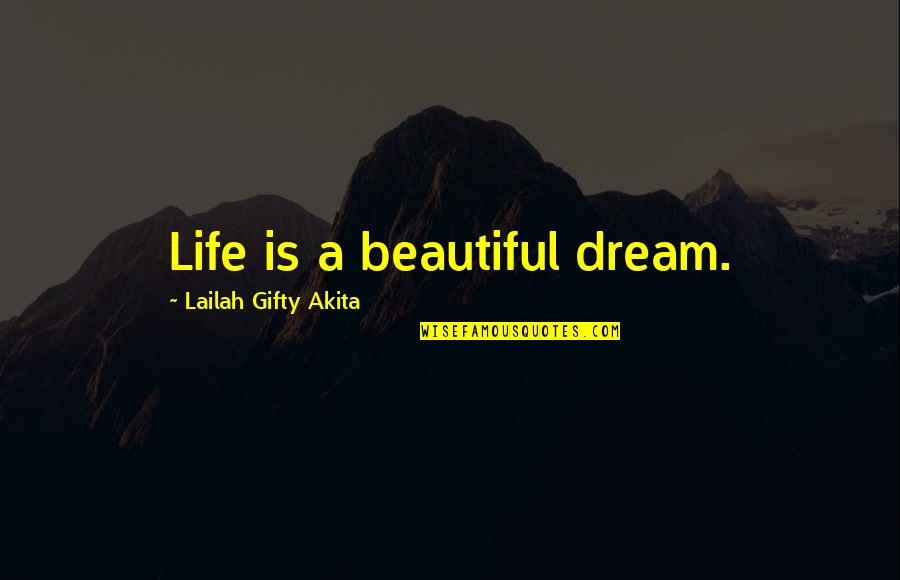 Writing Your Thoughts Quotes By Lailah Gifty Akita: Life is a beautiful dream.