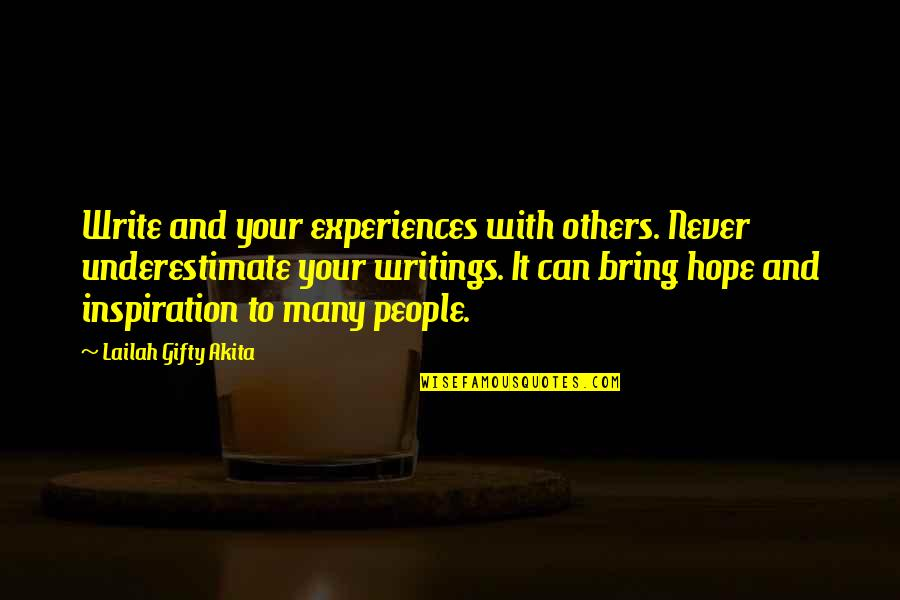 Writing Your Thoughts Quotes By Lailah Gifty Akita: Write and your experiences with others. Never underestimate
