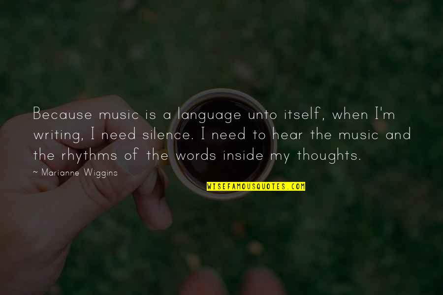 Writing Your Thoughts Quotes By Marianne Wiggins: Because music is a language unto itself, when