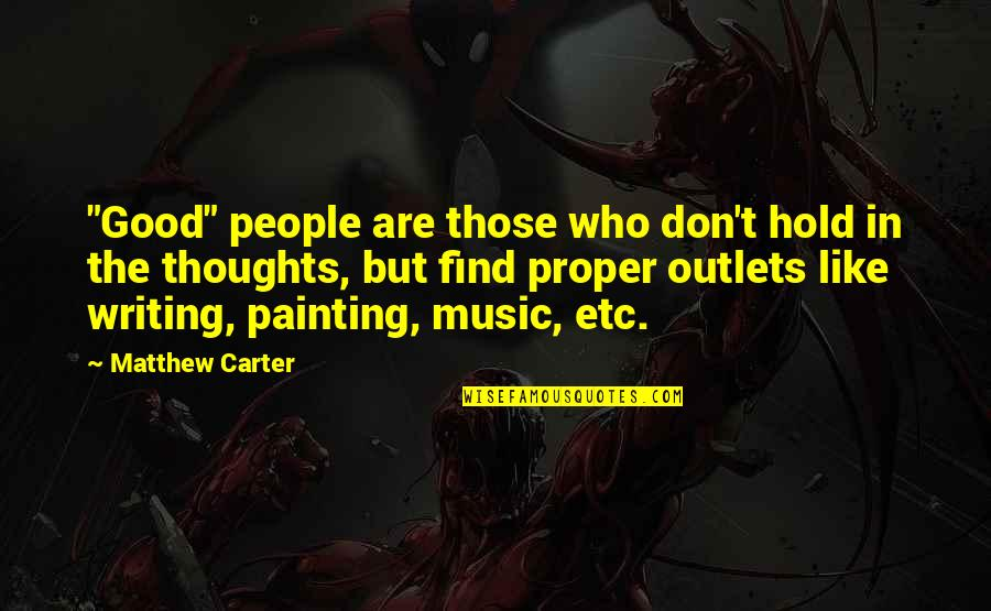 """Writing Your Thoughts Quotes By Matthew Carter: """"Good"""" people are those who don't hold in"""