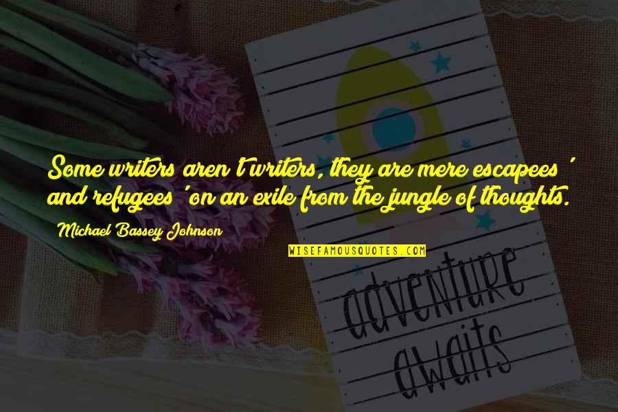 Writing Your Thoughts Quotes By Michael Bassey Johnson: Some writers aren't writers, they are mere escapees'