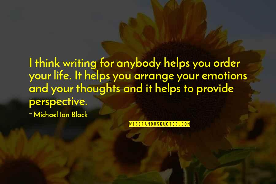 Writing Your Thoughts Quotes By Michael Ian Black: I think writing for anybody helps you order