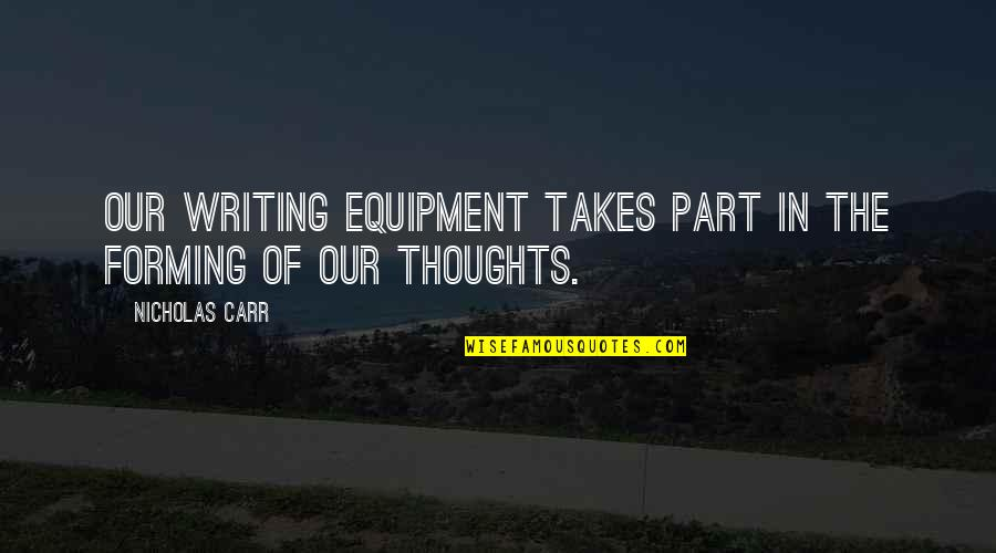 Writing Your Thoughts Quotes By Nicholas Carr: Our writing equipment takes part in the forming