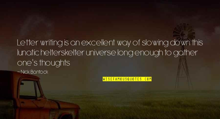 Writing Your Thoughts Quotes By Nick Bantock: Letter writing is an excellent way of slowing