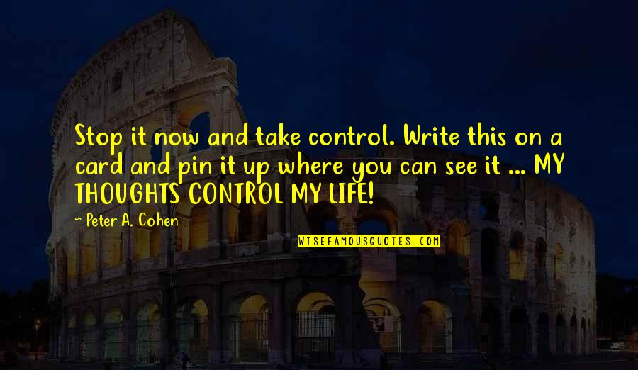 Writing Your Thoughts Quotes By Peter A. Cohen: Stop it now and take control. Write this