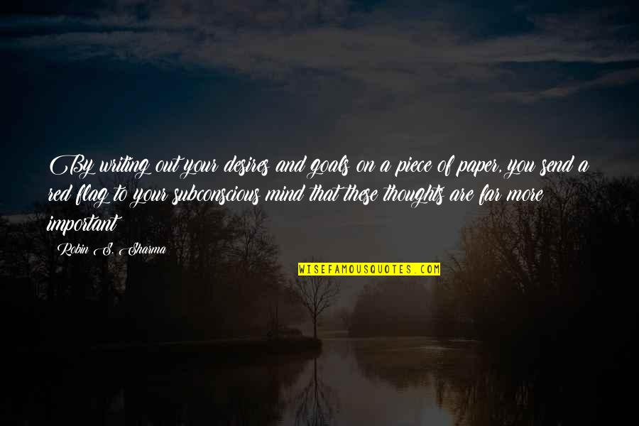 Writing Your Thoughts Quotes By Robin S. Sharma: By writing out your desires and goals on