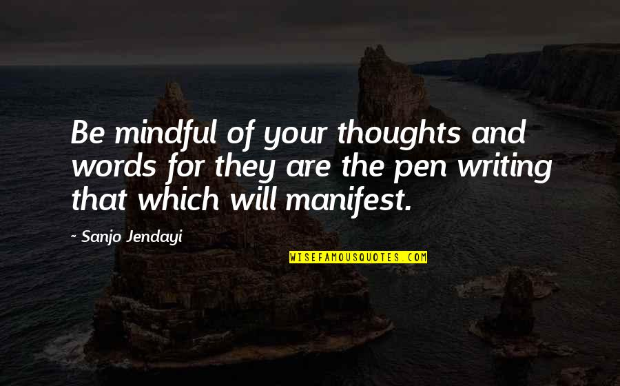 Writing Your Thoughts Quotes By Sanjo Jendayi: Be mindful of your thoughts and words for