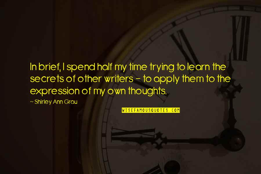 Writing Your Thoughts Quotes By Shirley Ann Grau: In brief, I spend half my time trying