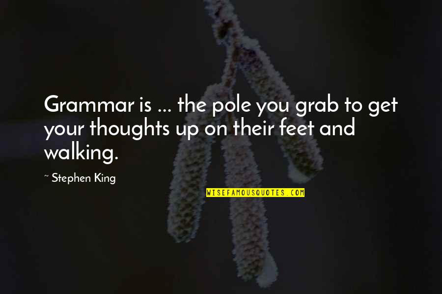 Writing Your Thoughts Quotes By Stephen King: Grammar is ... the pole you grab to