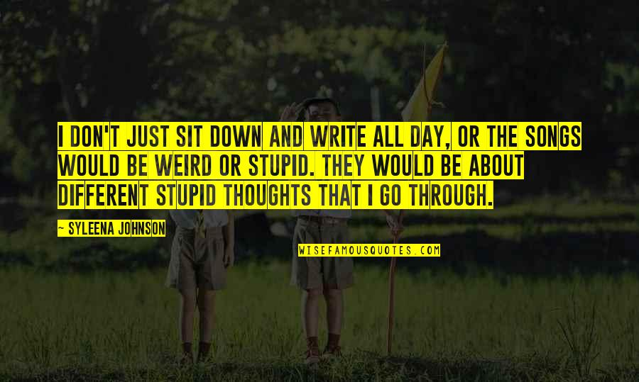 Writing Your Thoughts Quotes By Syleena Johnson: I don't just sit down and write all