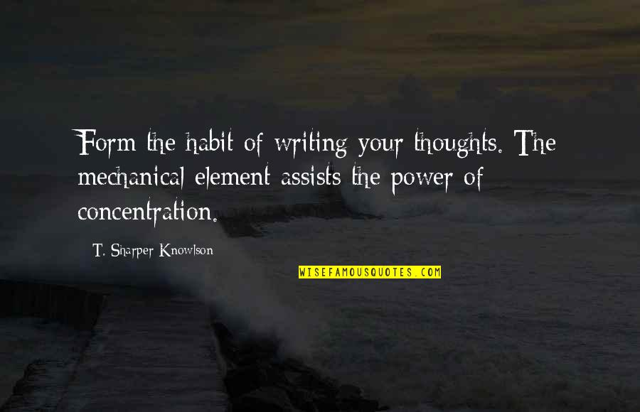 Writing Your Thoughts Quotes By T. Sharper Knowlson: Form the habit of writing your thoughts. The