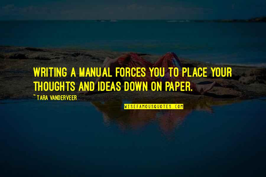 Writing Your Thoughts Quotes By Tara VanDerveer: Writing a manual forces you to place your