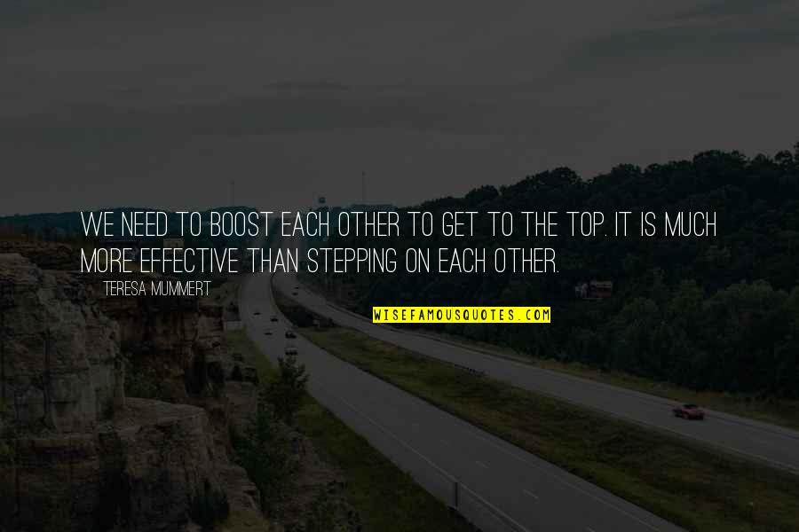 Writing Your Thoughts Quotes By Teresa Mummert: We need to boost each other to get