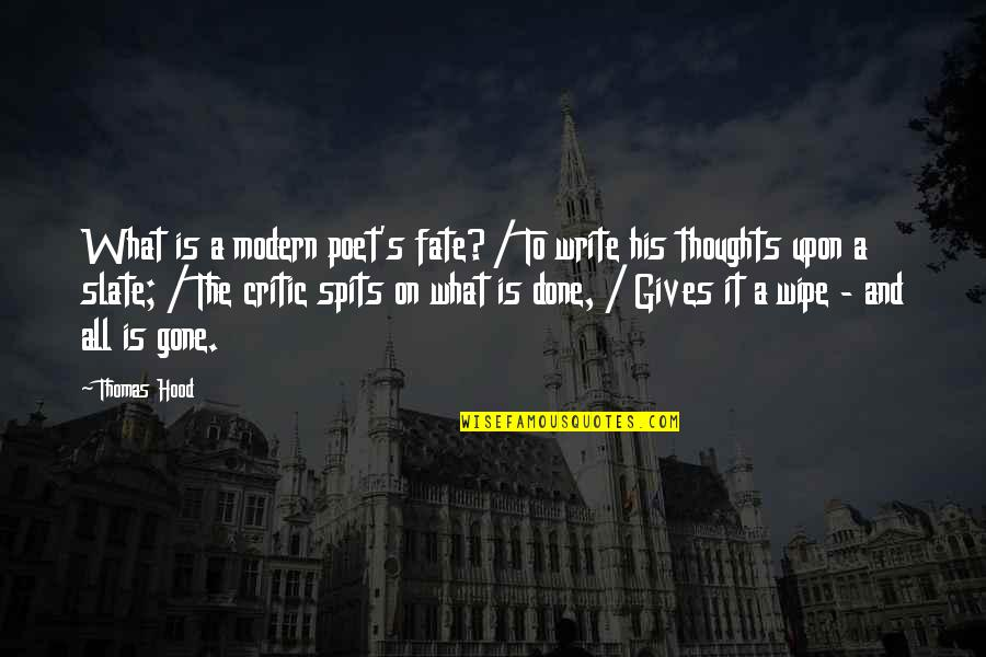 Writing Your Thoughts Quotes By Thomas Hood: What is a modern poet's fate? / To
