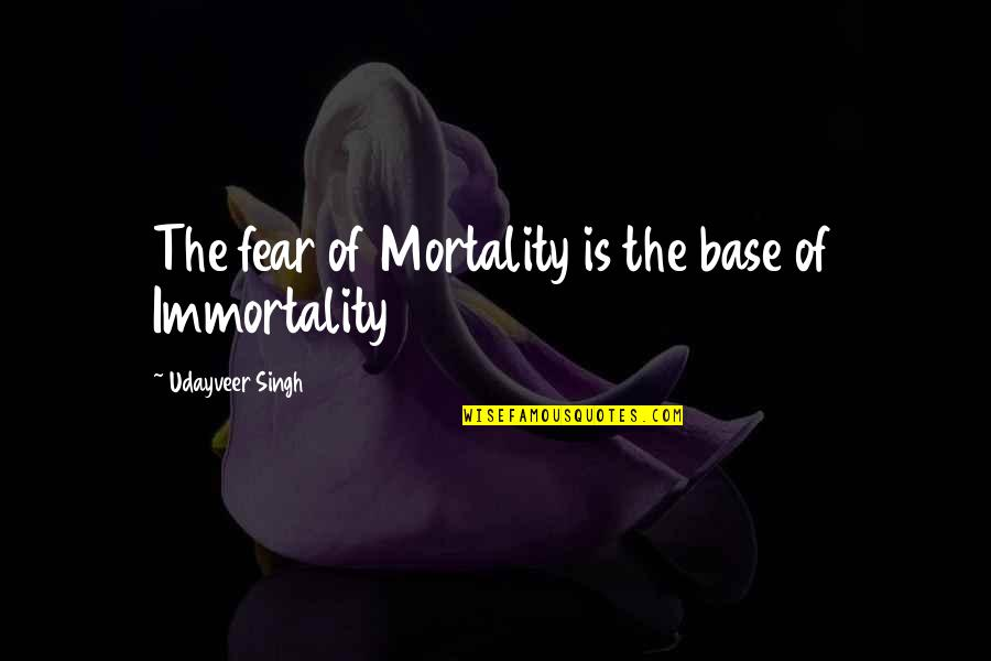 Writing Your Thoughts Quotes By Udayveer Singh: The fear of Mortality is the base of