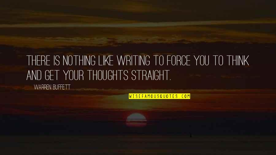 Writing Your Thoughts Quotes By Warren Buffett: There is nothing like writing to force you