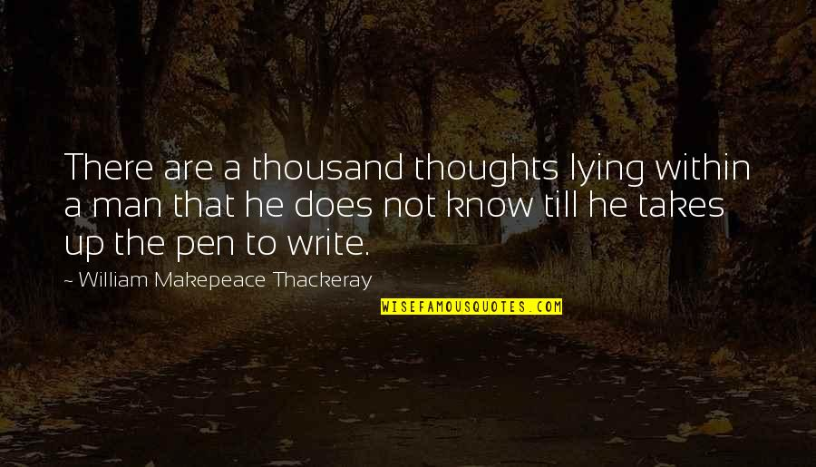 Writing Your Thoughts Quotes By William Makepeace Thackeray: There are a thousand thoughts lying within a