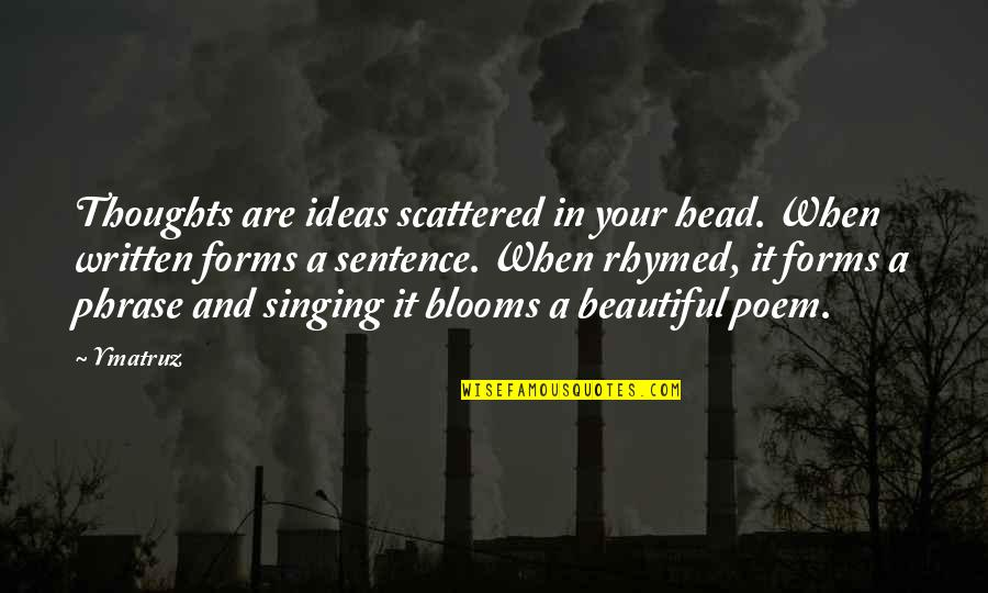 Writing Your Thoughts Quotes By Ymatruz: Thoughts are ideas scattered in your head. When