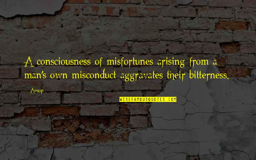 Written On Body Quotes By Aesop: A consciousness of misfortunes arising from a man's