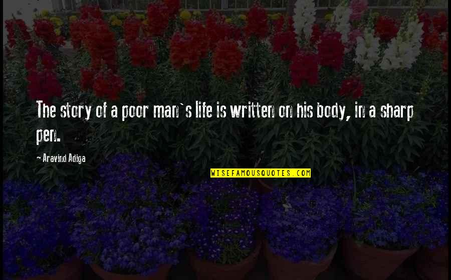 Written On Body Quotes By Aravind Adiga: The story of a poor man's life is