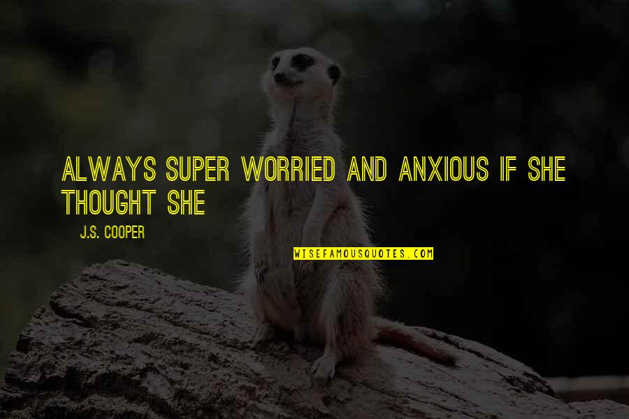 Written On Body Quotes By J.S. Cooper: always super worried and anxious if she thought
