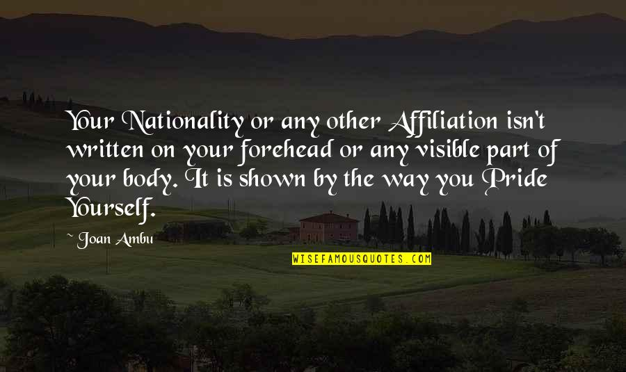 Written On Body Quotes By Joan Ambu: Your Nationality or any other Affiliation isn't written