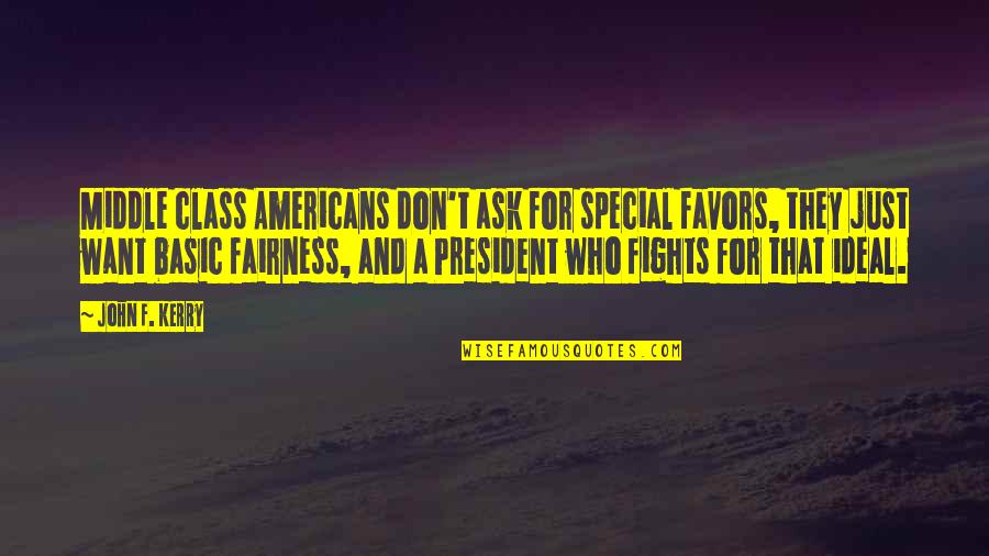 Written On Body Quotes By John F. Kerry: Middle class Americans don't ask for special favors,