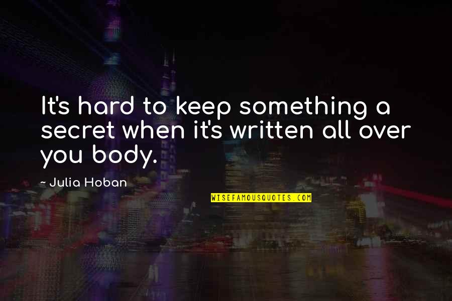 Written On Body Quotes By Julia Hoban: It's hard to keep something a secret when