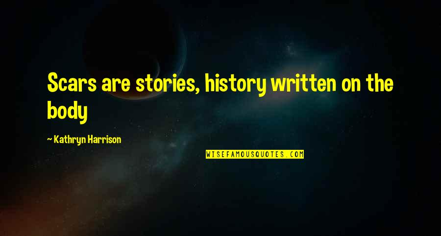 Written On Body Quotes By Kathryn Harrison: Scars are stories, history written on the body