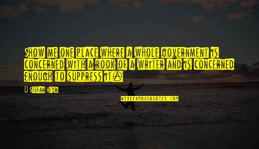 Written On Body Quotes By Stefan Heym: Show me one place where a whole government
