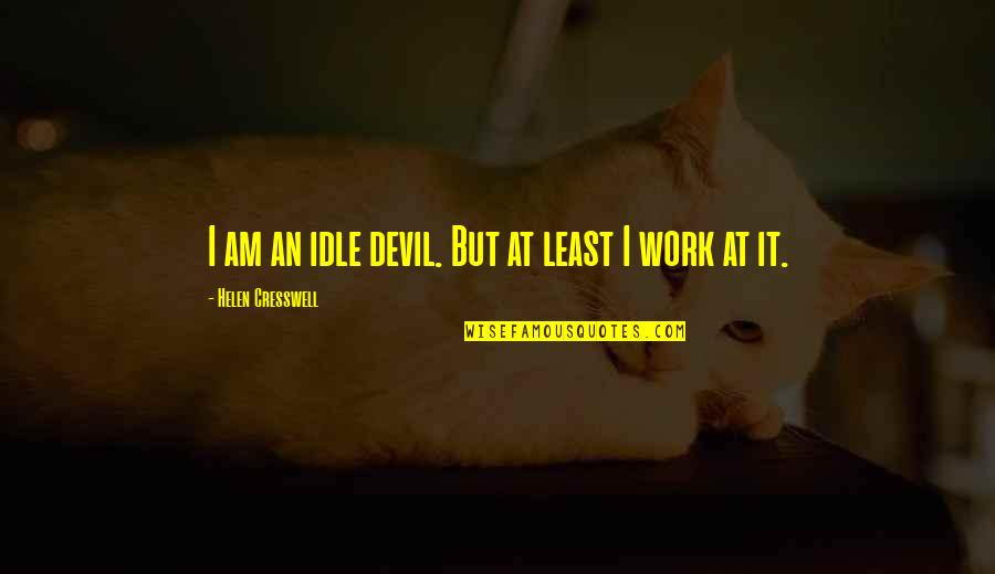 Writting Quotes By Helen Cresswell: I am an idle devil. But at least