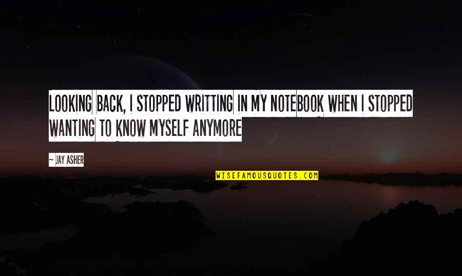 Writting Quotes By Jay Asher: Looking back, i stopped writting in my notebook