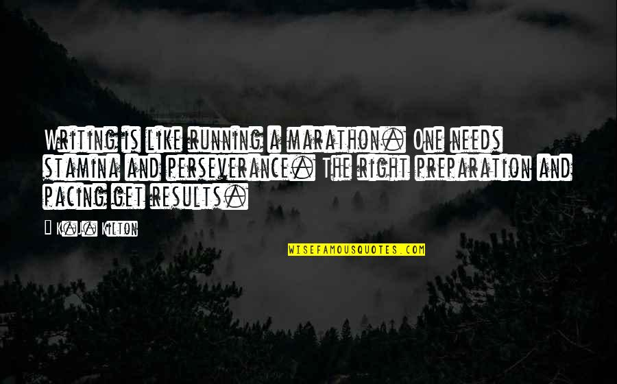 Writting Quotes By K.J. Kilton: Writing is like running a marathon. One needs