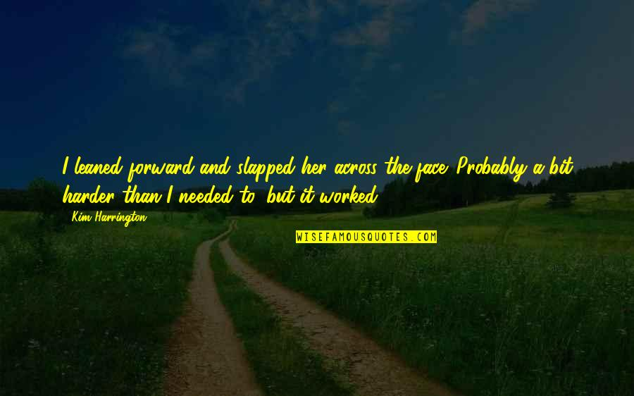 Writting Quotes By Kim Harrington: I leaned forward and slapped her across the