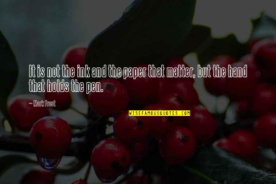 Writting Quotes By Mark Frost: It is not the ink and the paper