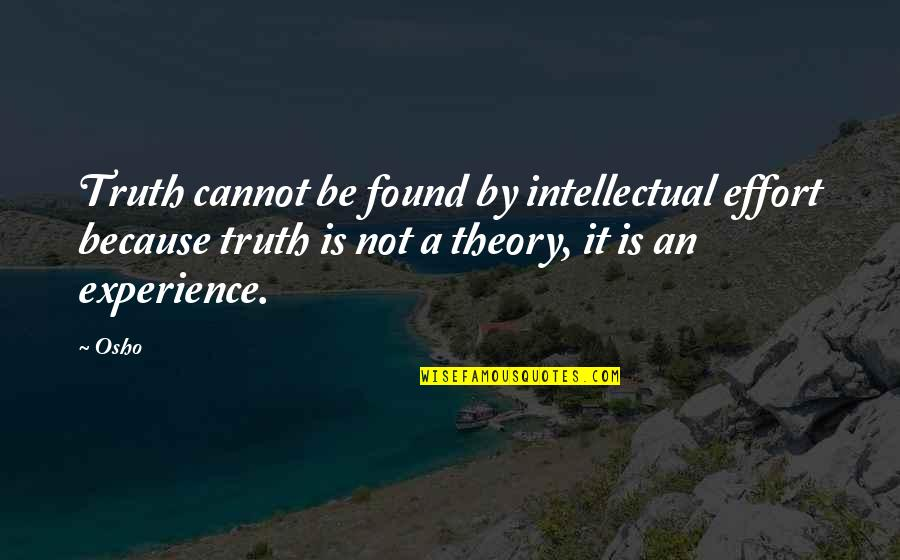 Writting Quotes By Osho: Truth cannot be found by intellectual effort because