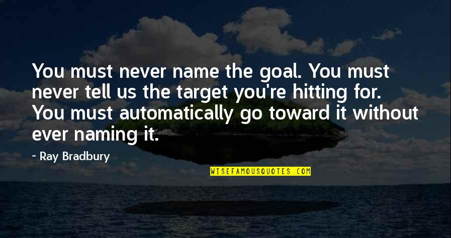 Writting Quotes By Ray Bradbury: You must never name the goal. You must