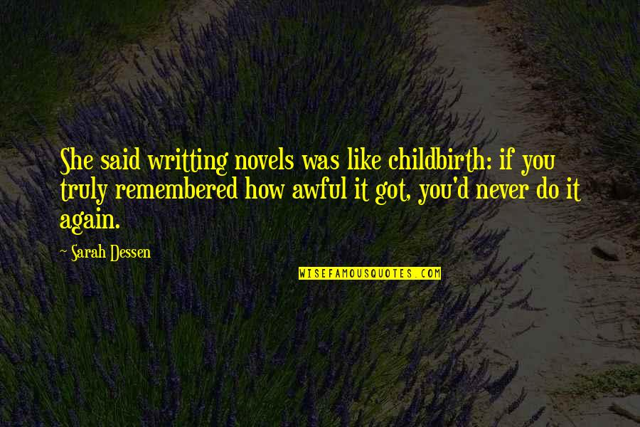 Writting Quotes By Sarah Dessen: She said writting novels was like childbirth: if