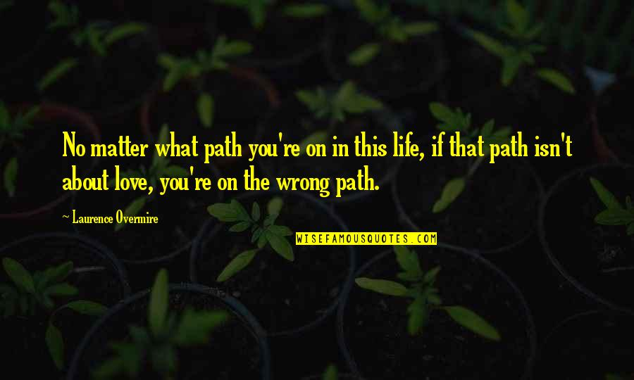 Wrong Choices Love Quotes By Laurence Overmire: No matter what path you're on in this