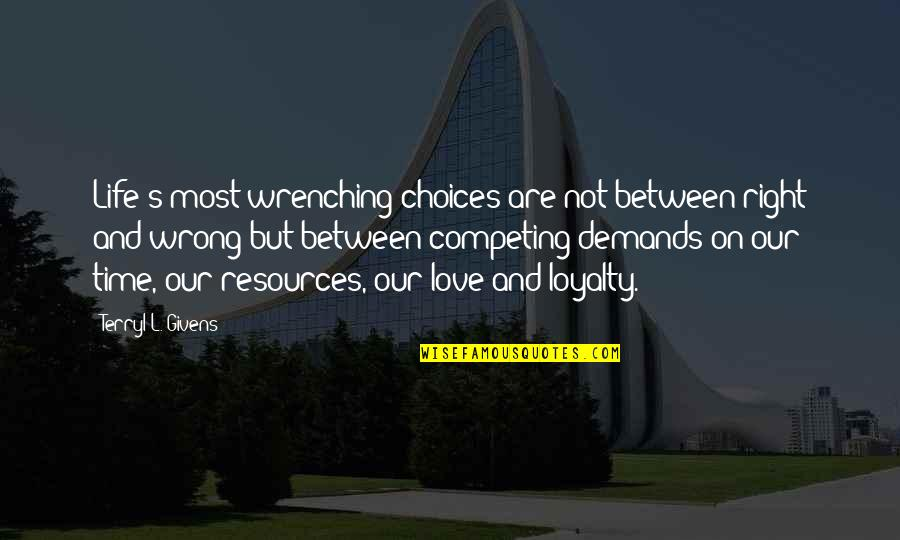 Wrong Choices Love Quotes By Terryl L. Givens: Life's most wrenching choices are not between right